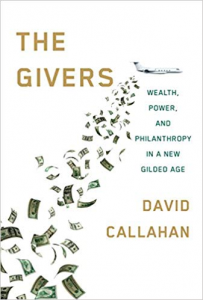 The Givers: Wealth, Power, and Philanthropy in a New Gilded Age — by David Callahan
