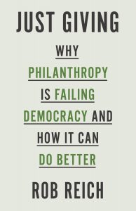 Just Giving: Why Philanthropy Is Failing Democracy and How It Can Do Better — by Rob Reich