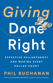 Giving Done Right: Effective Philanthropy and Making Every Dollar Count — by Phil Buchanan